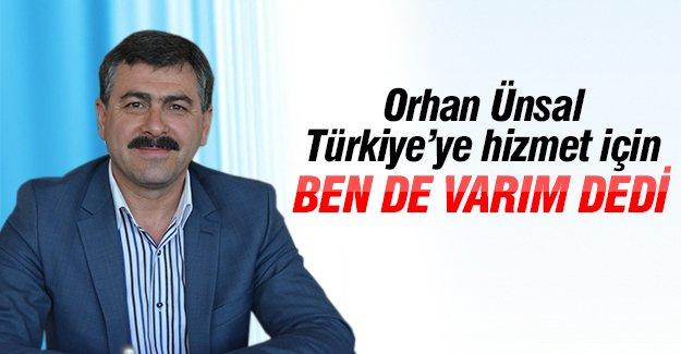 Orhan Ünsal: Türkiye'ye hizmet için ben de varım