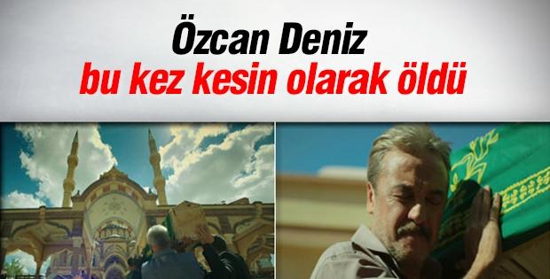 Özcan Deniz bu kez kesin olarak öldü