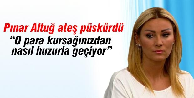 Pınar Altuğ ateş püskürdü!