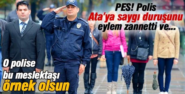 Polis, Ata'ya saygı duruşunu eylem zannetti ve!