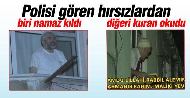 Polisi gören hırsızlardan biri namaza durdu diğeri kuran okudu