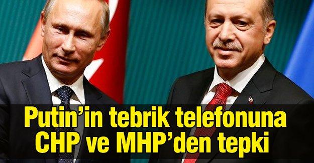 Putin'in tebrik telefonuna CHP ve MHP'den tepki