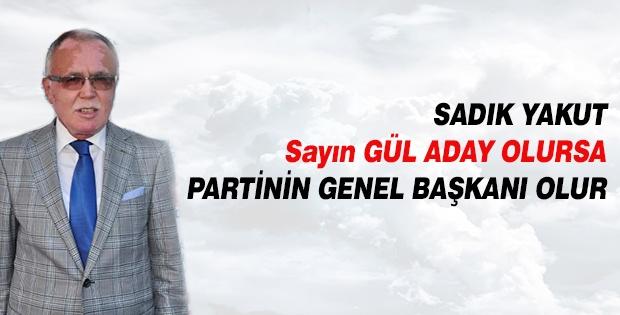 Sadık Yakut : Sayın Gül partinin genel başkanı olur