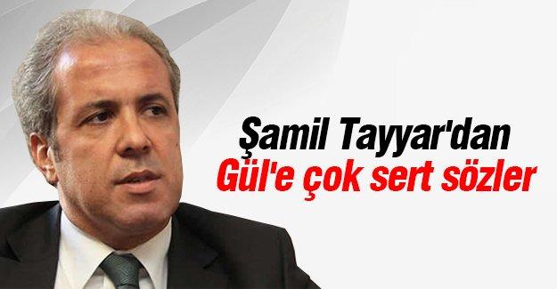 Şamil Tayyar'dan Gül'e çok sert sözler