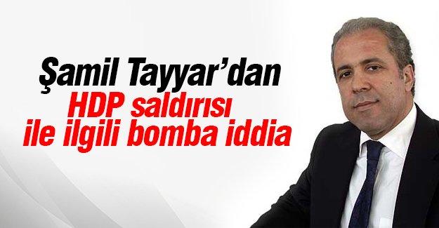 Şamil Tayyar'dan HDP saldırısı ile ilgili bomba iddia
