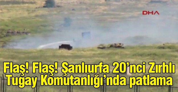 Şanlıurfa 20'nci Zırhlı Tugay Komutanlığı'nda patlama