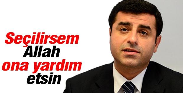 Seçilirsem Allah Erdoğan'a yardım etsin