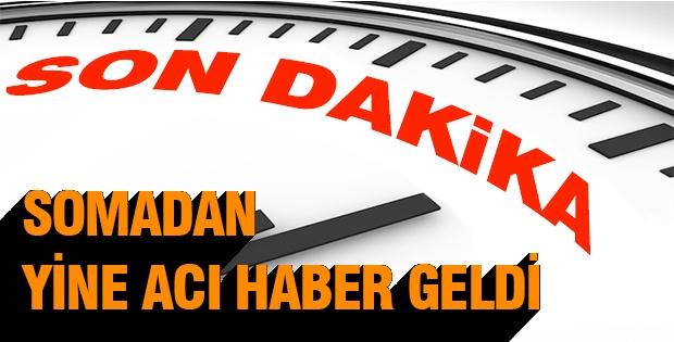 SOMADAN  YİNE ACI HABER GELDİ