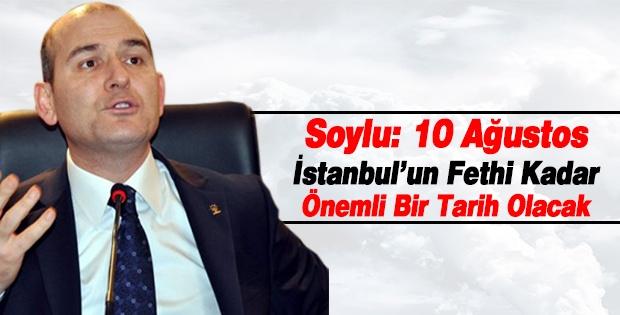 Soylu: 10 Ağustos İstanbul'un Fethi Kadar Önemli Bir Tarih Olacak
