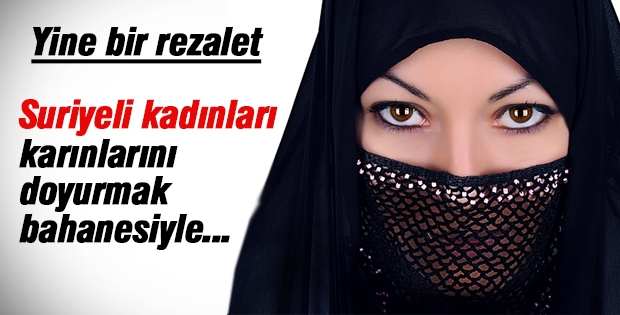 Suriyeli Kadınları Karınlarını Doyurmak Bahanesiyle...