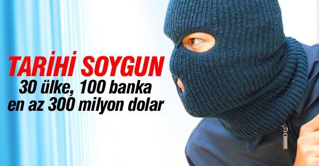 Tarihi soygun: 30 ülke, 100 banka, en az 300 milyon dolar