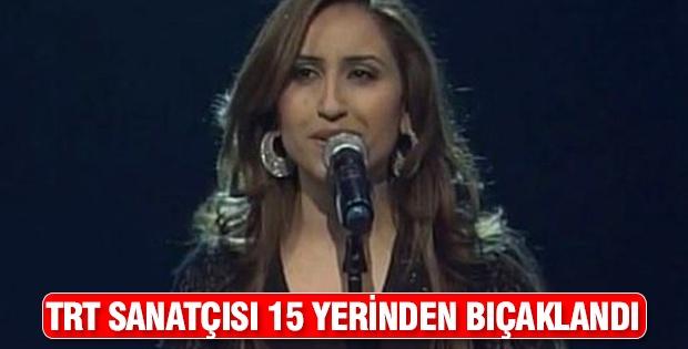 TRT Sanatçısı 15 yerinden bıçaklandı