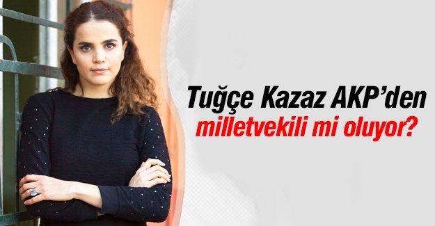 Tuğçe Kazaz AKP'den milletvekili adayı mı oluyor?