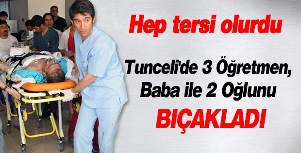 Tunceli'de 3 Öğretmen, Baba İle 2 Oğlunu Bıçakladı