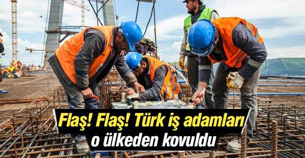 Türk iş adamları  o ülkeden kovuldu!