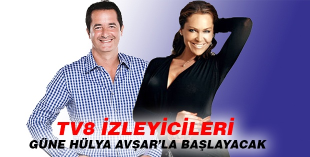TV8 İZLEYİCİLERİ GÜNE HÜLYA AVŞAR'LA BAŞLAYACAK