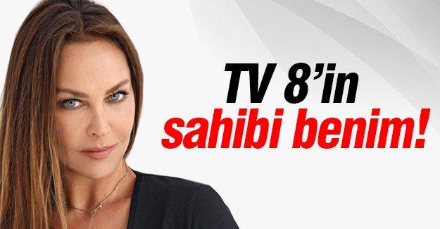TV 8'in sahibi benim!