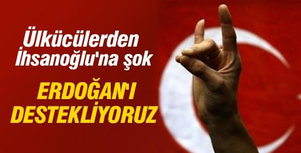 Ülkücülerden İhsanoğlu'na şok: Erdoğan'ı destekliyoruz