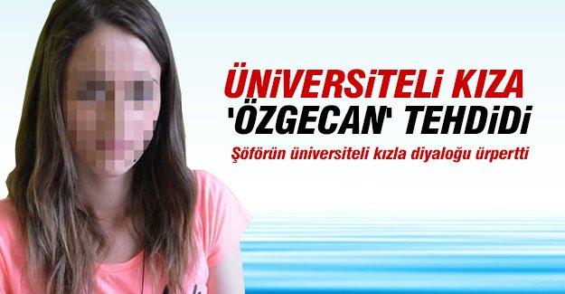 Üniversiteli kıza 'Özgecan' tehdidi