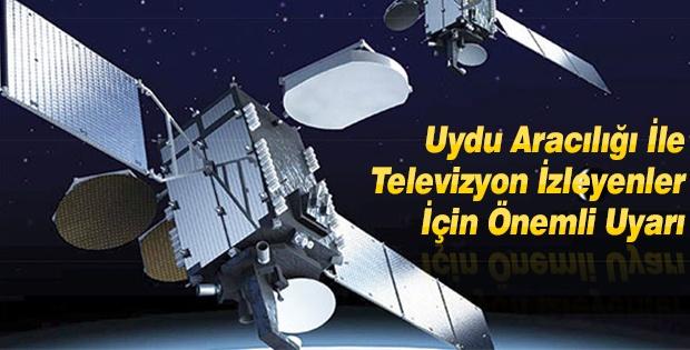 Uydu Aracılığı İle Televizyon İzleyenler İçin Önemli Uyarı