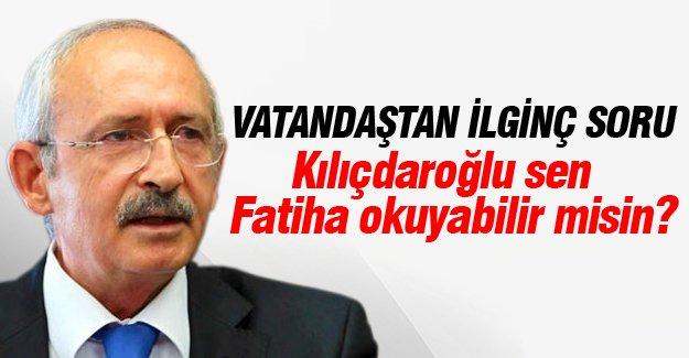 Vatandaştan Kemal Kılıçdaroğlu'na ilginç soru!