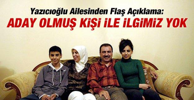 Yazıcıoğlu Ailesi: Aday Olmuş Kişiye desteğimiz Söz Konusu Değil