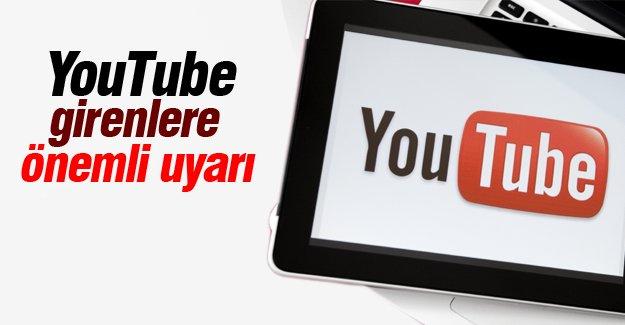 YouTube girenlere önemli uyarı!