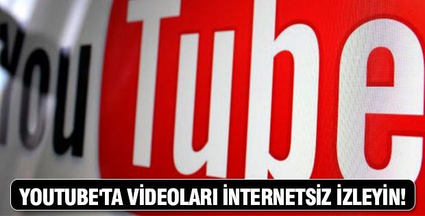 Youtube'ta videoları internetsiz izleyin!