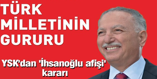 YSK'dan 'İhsanoğlu afişi' kararı